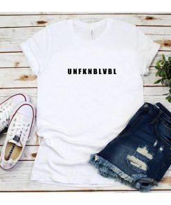Unfknblvbl Unfucking Believable T-Shirt