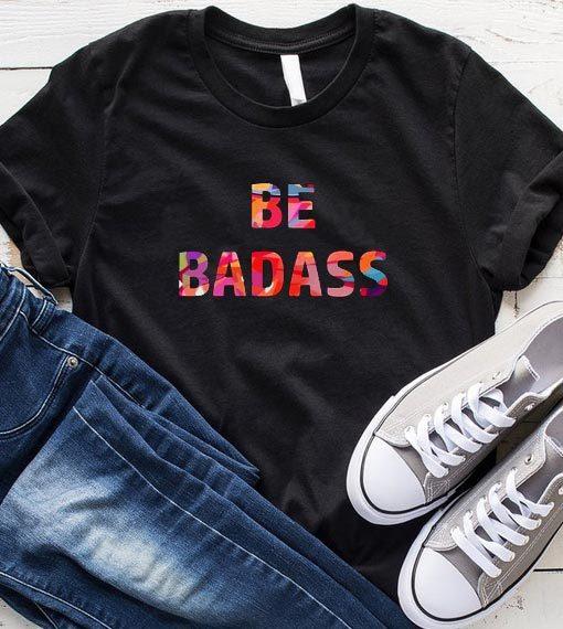 Be Badass T-Shirt