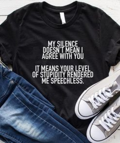 My Silence Doesn't Mean I Agree With You T-Shirt