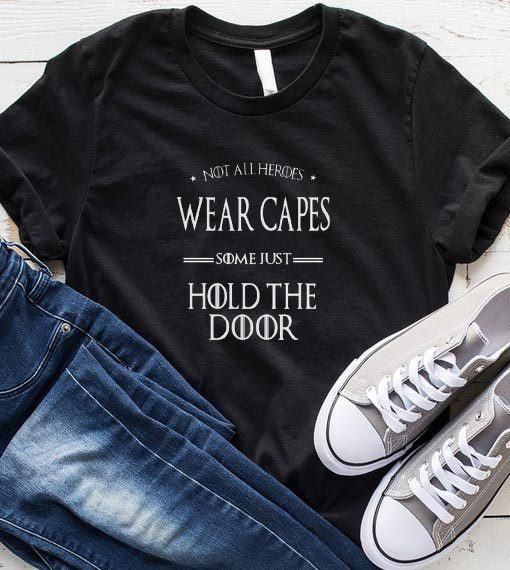 Not All Heroes Wear Capes Some Just Hold The Door T-Shirt