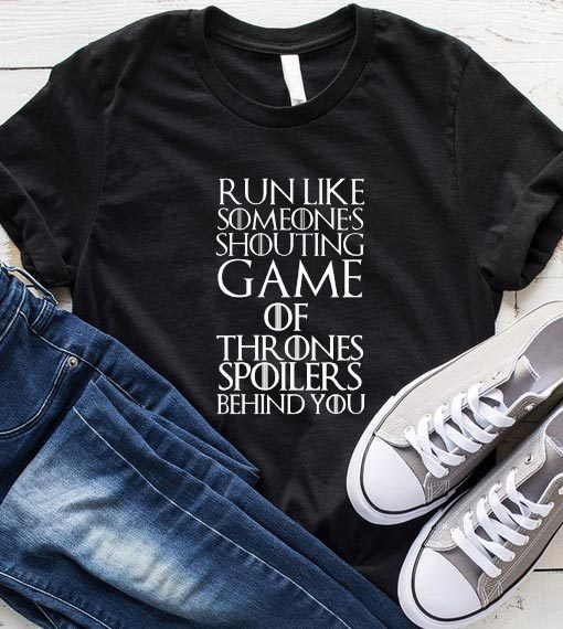 Run Like Someone's Shouting Game Of Thrones Spoilers Behind You T-Shirt
