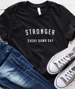 Stronger Every Damn Day T-Shirt