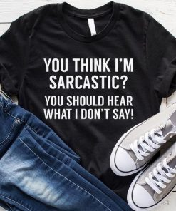 You Think I'm Sarcastic T-Shirt