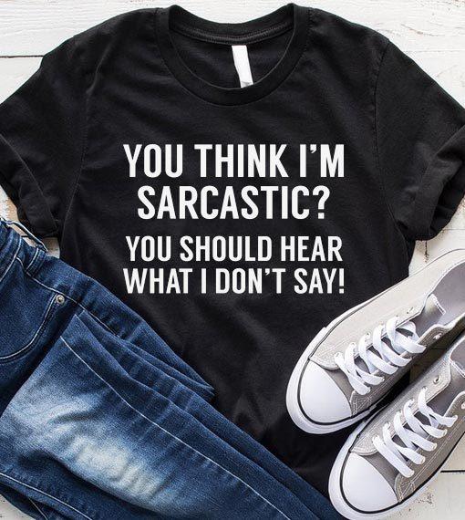 You Think I'm Sarcastic T-Shirt