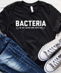 Bacteria The Only Culture Some People Have T-Shirt