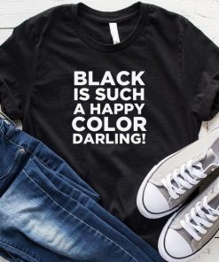 Black is Such A Happy Color Darling T-Shirt