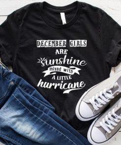 December Girls Are Sunshine Mixed With A Little Hurricane T-Shirt