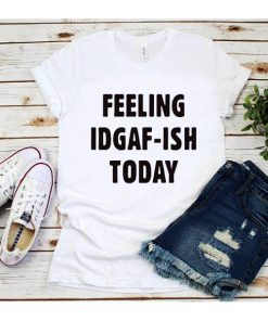 Feeling IDGAF Today T-Shirt