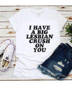 I Have A Big Lesbian Crush On You T-Shirt