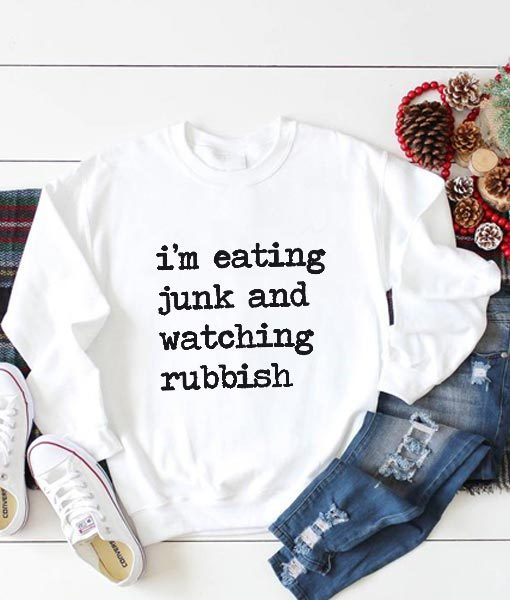 I'm Eating Junk And Watching Rubbish Sweatshirt