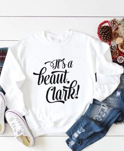 It's a Beaut Clark Sweatshirt