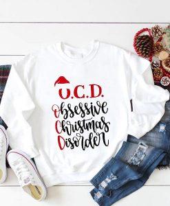 O.C.D. Obsessive Christmas Disorder Sweatshirt