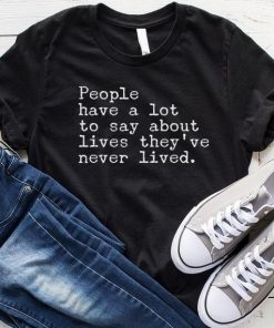 People Have A Lot To Say About Live They've Never Lied T-Shirt