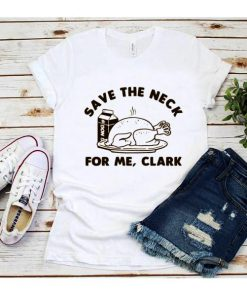 Save The Neck For Me Clark Christmas T-Shirt