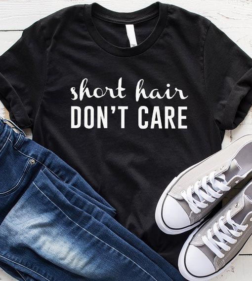 Short Hair Don T Care T Shirt Funniest Tshirts For Men And Women