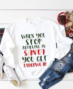 When You Stop Believing in Santa You Get Underwear Sweatshirt