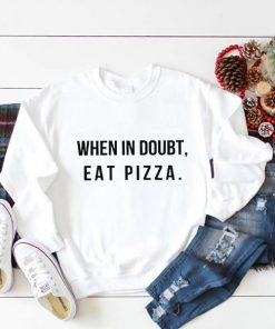 When in Doubt Eat Pizza Sweatshirt