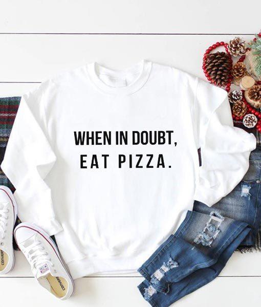 When in Doubt Eat Pizza Sweatshirt