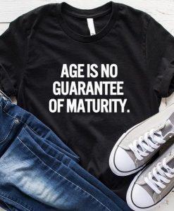 Age is No Guarantee of Maturity T-Shirt