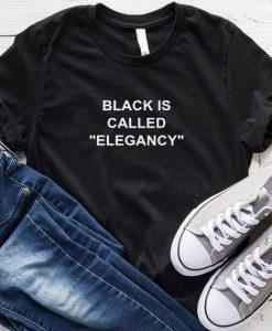 Black is Called Elegancy T-Shirt