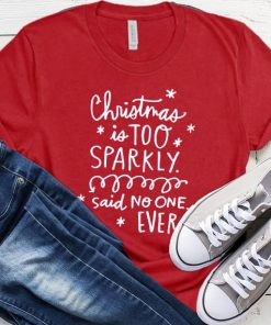 Christmas is Too Sparkly T-Shirt