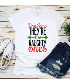 Dear Santa They're the naughty ones T-Shirt