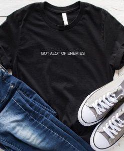 Got A Lot of Enemies T-Shirt