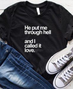 He Put Me Through Hell T-Shirt