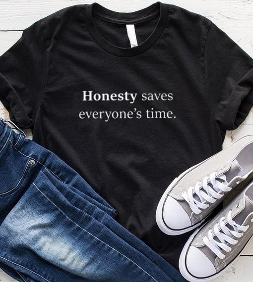 Honesty Saves Everyone's Time T-Shirt