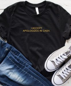I Accept Apologize in Cash T-Shirt