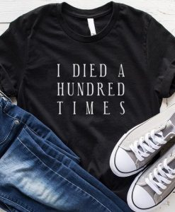 I Died Hundred Times T-Shirt