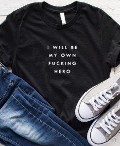 I Will Be My Own Fucking Hero T-Shirt