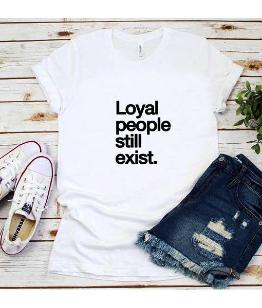 Loyal People Still Exist T-Shirt