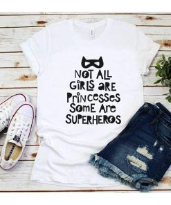 Not All Girls Are Princesses Some Are Superheroes T-Shirt