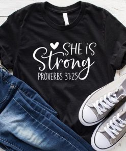 She is Strong Proverbs 31 25 T-Shirt
