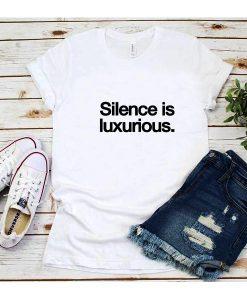 Silence is Luxurious T-Shirt