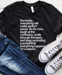 Someday Everything Will Make Perfect Sense T-Shirt