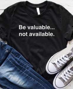 Be Valuable Not Available T-Shirt