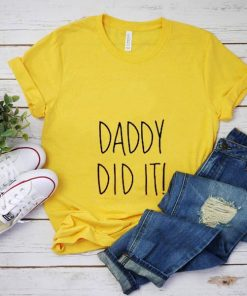 Daddy Did it Pregnancy T-Shirt