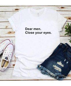 Dear Men Close Your Eyes T-Shirt