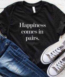 Happiness Comes in Pairs T-Shirt