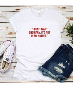 I Don't Want Ordinary It's Not in My Nature T-Shirt