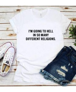 I'm Going To Hell in So Many Different Religions T-Shirt