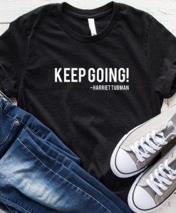 Keep Going Harriet Tubman T-Shirt