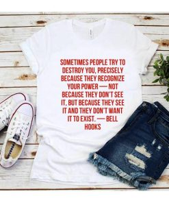 Sometimes People Try To Destroy You T-Shirt