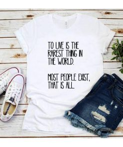 To Live is The Rarest Thing in The World T-Shirt