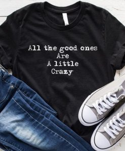 All The Good Ones Are Little Crazy T-Shirt
