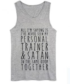 All I'm Saying is I've Never Seen My Personal Trainer & Satan in The Same Room Together Summer Tank top