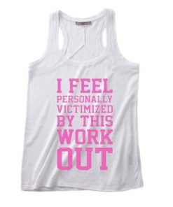 I Feel Personally Victimized By This Workout Summer Tank top