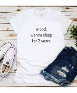 Mood Wanna Sleep For 3 Years T-Shirt